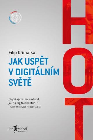 HOT - Jak uspět v digitálním světě - Dřímalka Filip [E-kniha]